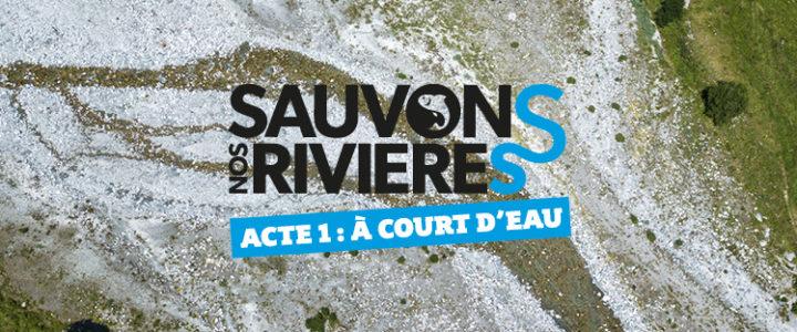 Sauvons nos rivières – Acte 1 – A court d'eau