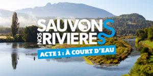 Sauvons nos rivières- 5 films pour comprendre les enjeux